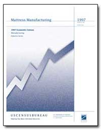 Mattress Manufacturing 1997 Economic Cen... by Mallett, Robert L.