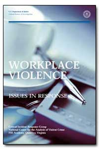 Workplace Violence : Issues in Response by Critical Incident Response Group, National Center ...
