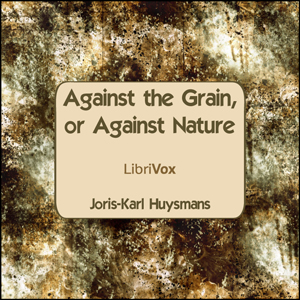 Against The Grain, or Against Nature by Huysmans, Joris-Karl
