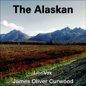 Alaskan, The by Curwood, James Oliver