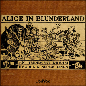 Alice in Blunderland: an Iridescent Drea... by Bangs, John Kendrick