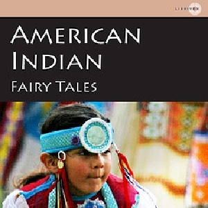 American Indian Fairy Tales : Chapter 01... Volume Chapter 01 - American Indian Fairy Ta by Larned, William Trowbridge