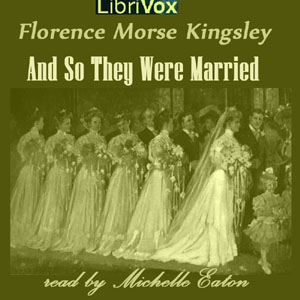 And So They Were Married by Kingsley, Florence Morse