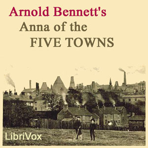 Anna of the Five Towns by Bennett, Arnold