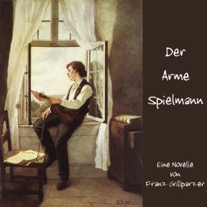 Arme Spielmann, Der by Grillparzer, Franz