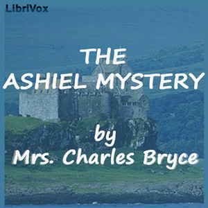 Ashiel Mystery, The - A Detective Story by Bryce, Mrs. Charles