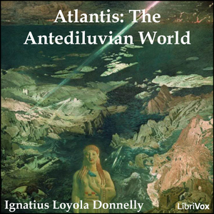 Atlantis: The Antediluvian World by Donnelly, Ignatius Loyola