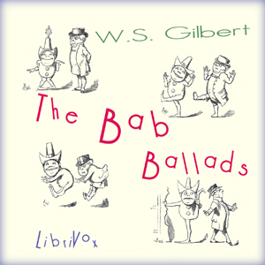 Bab Ballads, The by Gilbert, W. S.