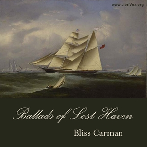 Ballads of Lost Haven: A Book of the Sea by Carman, Bliss