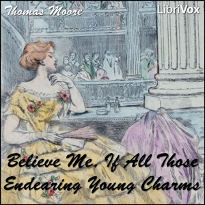 Believe Me, if All Those Endearing Young... by Moore, Thomas