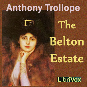 Belton Estate, The by Trollope, Anthony