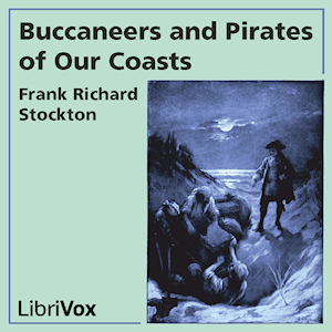 Buccaneers and Pirates of Our Coasts by Stockton, Frank R.