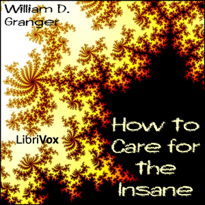 How to Care for the Insane by Granger, William D.