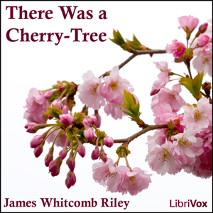 There Was a Cherry-Tree by Riley, James Whitcomb