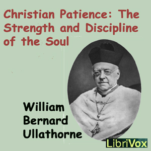 Christian Patience: The Strength and Dis... by Ullathorne, William Bernard
