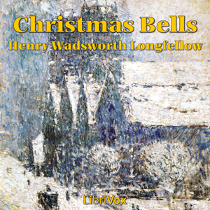 Christmas Bells by Longfellow, Henry Wadsworth