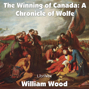 Chronicles of Canada Volume 11 - The Win... by Wood, William