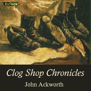 Clog Shop Chronicles by Ackworth, John