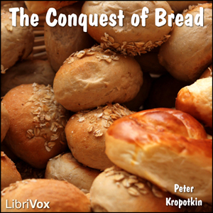 Conquest of bread, The by Kropotkin, Peter