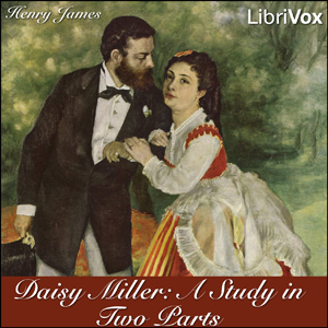 Daisy Miller: A Study in Two Parts by James, Henry