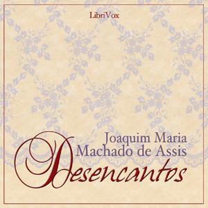 Desencantos by Machado de Assis, Joaquim Maria