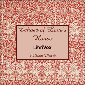 Echoes of Love's House by Morris, William