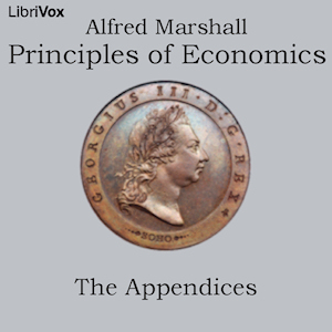 Principles of Economics, The Appendices by Marshall, Alfred