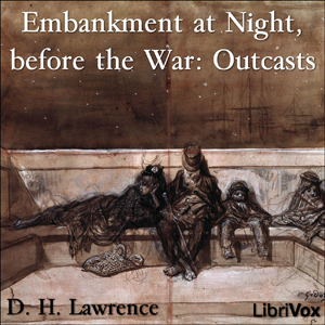 Embankment at Night, before the War: Out... by Lawrence, D. H.