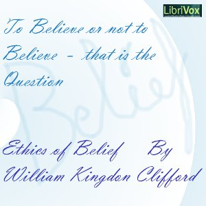 Ethics of Belief, The by Clifford, William Kingdon