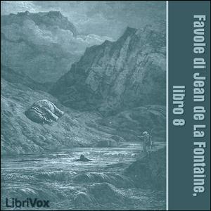 Favole di Jean de La Fontaine: Libro 08 by La Fontaine, Jean de