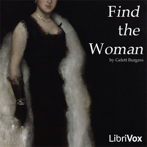 Find the Woman by Burgess, Gelett