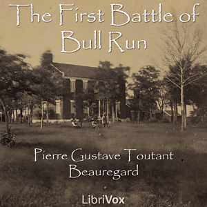 First Battle of Bull Run, The by Beauregard, Pierre Gustave Toutant