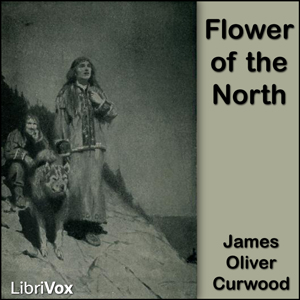 Flower of the North by Curwood, James Oliver