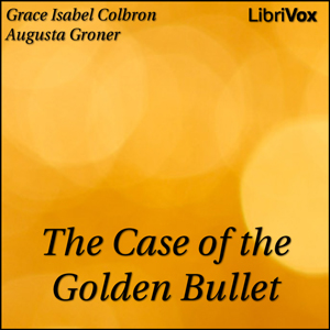 Case of the Golden Bullet, The by Colbron, Grace Isabel