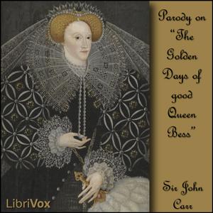 Golden Days of good Queen Bess, The by Carr, John, Sir