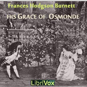 His Grace of Osmonde by Burnett, Frances Hodgson