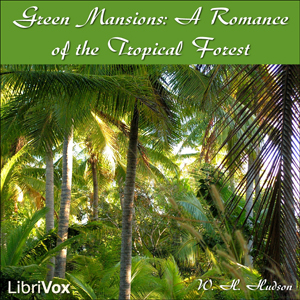 Green Mansions: A Romance of the Tropica... by Hudson, W. H.