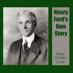Henry Ford's Own Story by Lane, Rose Wilder