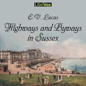 Highways and Byways in Sussex by Lucas, E. V.