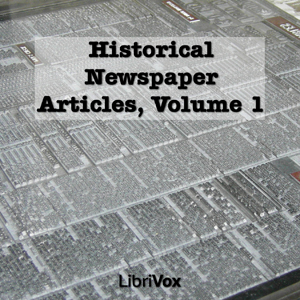 Historical Newspaper Articles, Volume 1 by Various
