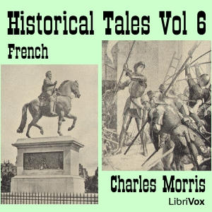 Historical Tales, Vol VI: French by Morris, Charles