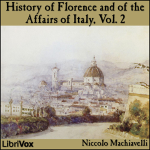 History of Florence and of the Affairs o... by Machiavelli, Niccolo