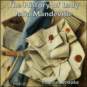 History of Lady Julia Mandeville, The by Brooke, Frances Moore