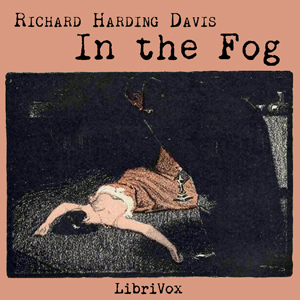 In the Fog by Davis, Richard Harding