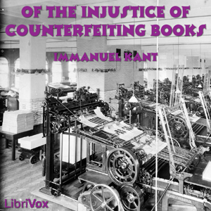 Of the Injustice of Counterfeiting Books by Kant, Immanuel