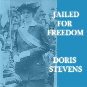Jailed For Freedom by Stevens, Doris