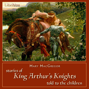 Stories of King Arthur's Knights Told to... by MacGregor, Mary Esther Miller