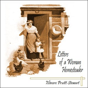 Letters of a Woman Homesteader by Stewart, Elinore Pruitt