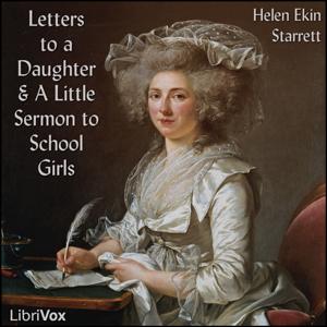 Letters to a Daughter and A Little Sermo... by Starrett, Helen Ekin