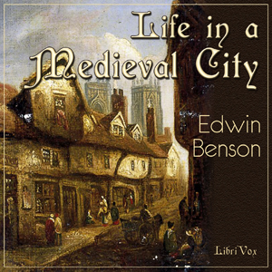 Life in a Mediaeval City, Illustrated by... by Benson, Edwin